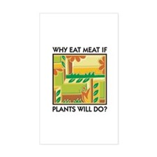 Why Eat Meat If Plants Will Do? Sticker (Rectangul