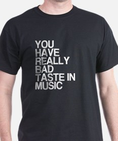 You Have Bad Taste In Music T-Shirt