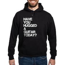 Hugged A Guitar Today? Hoodie