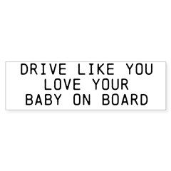 Drive Like You Love Your Baby bumper sticker