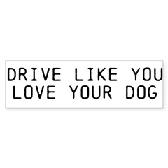 Drive Like You Love Your Dog bumper sticker