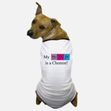 My Mother is a Chemist Dog T-Shirt