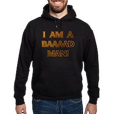 I'm a Baaaad Man! Hoodie