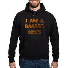 I'm a Baaaad Man! Hoody
