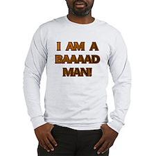 I'm a Baaaad Man! Long Sleeve T-Shirt