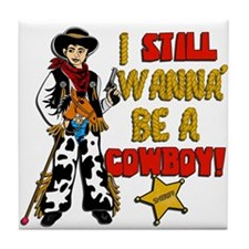 I still wanna' be a Cowboy! Tile Coaster