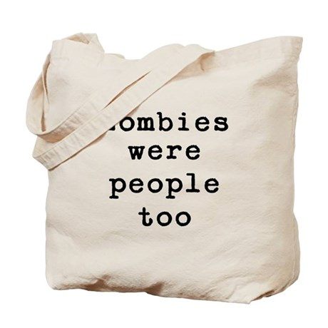 Zombies were people too Tote Bag