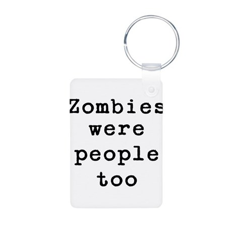 Zombies were people too Aluminum Photo Keychain