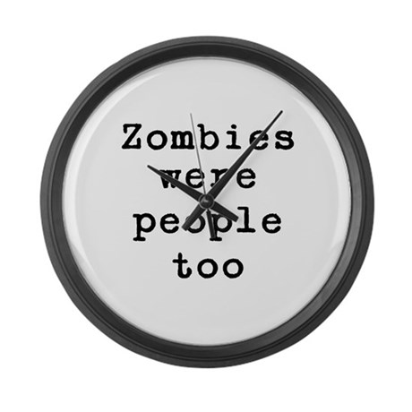 Zombies were people too Large Wall Clock