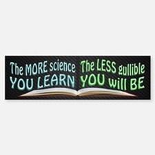 More Science = Less Gullible Bumper Bumper Sticker
