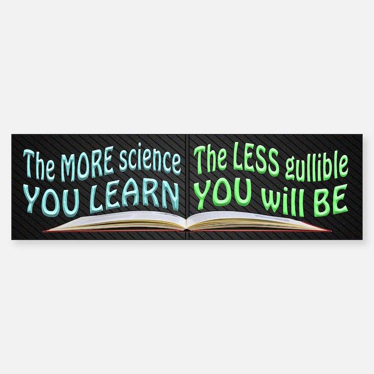 More Science = Less Gullible Bumper Bumper Sticker
