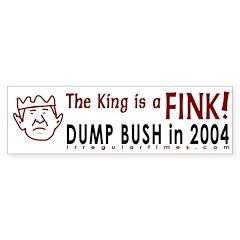 The King is a Fink! Bumper Bumper Sticker