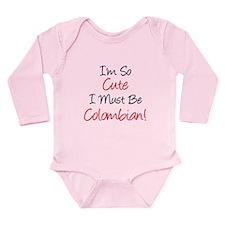 So Cute Must Be Colombian Long Sleeve Infant Bodys
