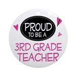 Proud 3rd Grade Teacher Ornament (Round)