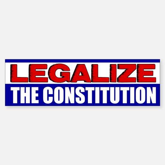 """Legalize The Constitution!"" Bumper Bumper Sticker"