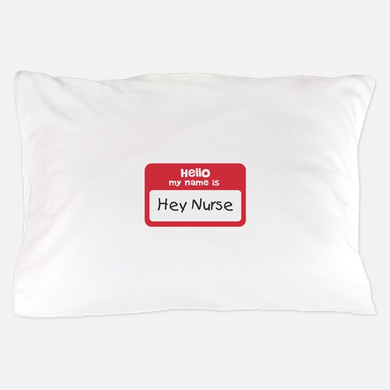 Hey Nurse Pillow Case