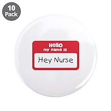"""Hey Nurse 3.5"""" Button (10 pack)"""