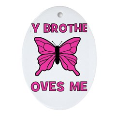 My Brother Loves Me! w/butter Oval Ornament