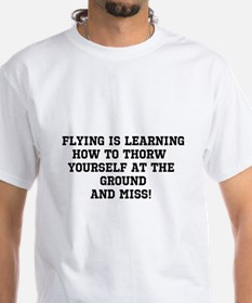 (W) Flying is learning how to throw yourself at th