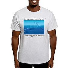 Can you douchebags shut up? I T-Shirt