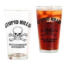 Stupid Kills Drinking Glass