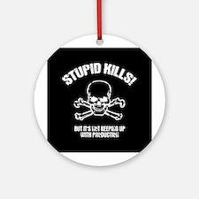 Stupid Kills Ornament (Round)