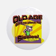 Old Age NOT for sissies Ornament (Round)