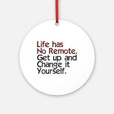 Life Has No Remote Ornament (Round)