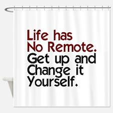 Life Has No Remote Shower Curtain