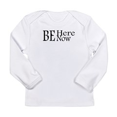 Be Here Now Long Sleeve Infant T-Shirt