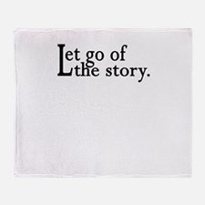 Let Go Of The Story Throw Blanket