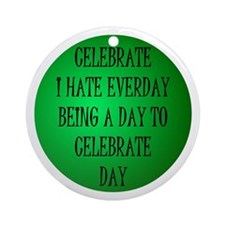 i hate everyday day Ornament (Round)