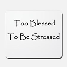 To Blessed To Be Stresed Mousepad