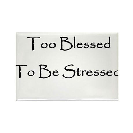 To Blessed To Be Stresed Rectangle Magnet
