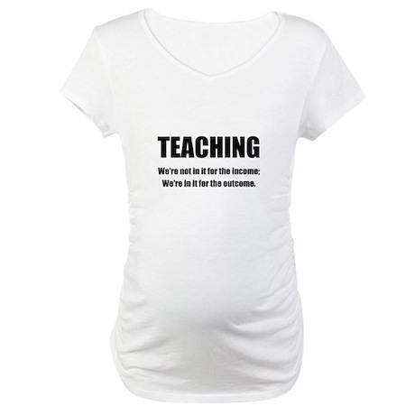 Teacher Outcome Maternity T-Shirt