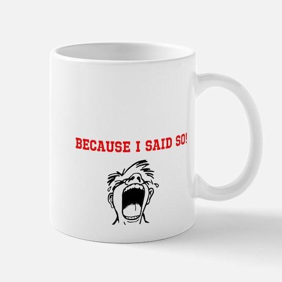 Because I Said So! Mug