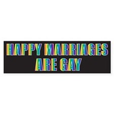 Happy Marriages Are Gay (Bumper Sticker)