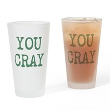 You Cray Drinking Glass