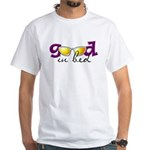 Good in Bed White T-Shirt