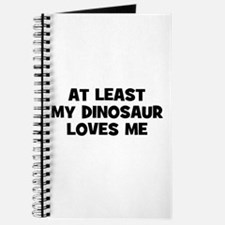 At Least My Dinosaur Loves Me Journal