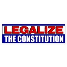 """Legalize The Constitution"" Bumper Sticker"