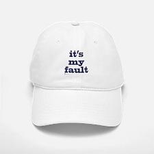It's my fault Baseball Baseball Cap