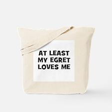 At Least My Egret Loves Me Tote Bag