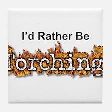 I'd Rather Be Torching Tile Coaster