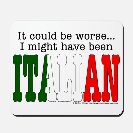 """""""It Could Be Worse.."""" (ITA) Mousepad"""