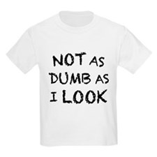 Not as Dumb as I Look (Light) T-Shirt
