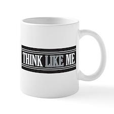 Think Like Me (Mug)