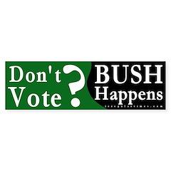 Don't Vote & Bush Happens Bumper Bumper Sticker