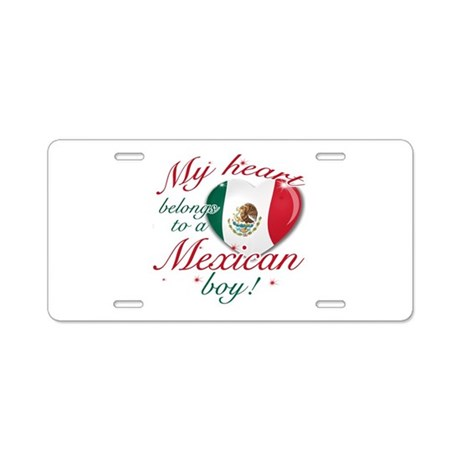 My heart belongs to a Mexican boy Aluminum License