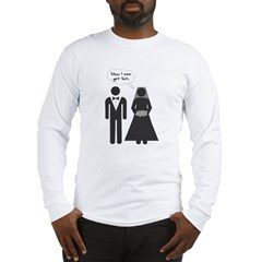 Now I Can Get Fat Long Sleeve T-Shirt